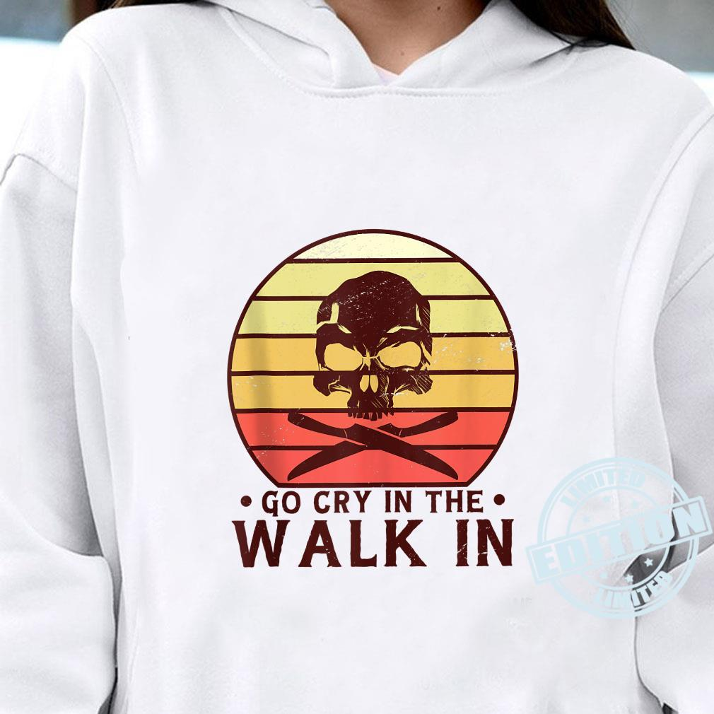 Go Cry In The Walkin Retro For Chef Cook And Cooking Shirt hoodie