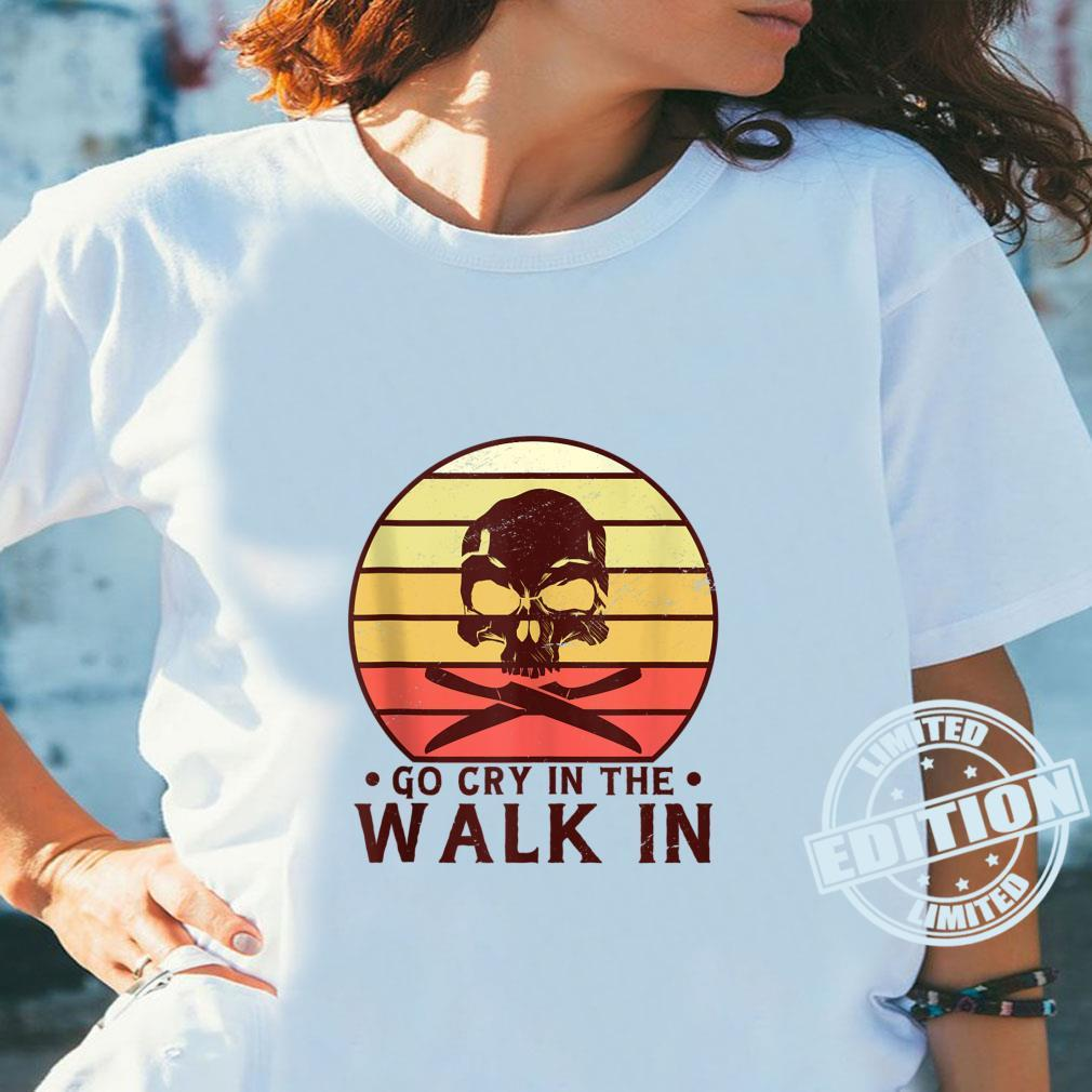 Go Cry In The Walkin Retro For Chef Cook And Cooking Shirt ladies tee