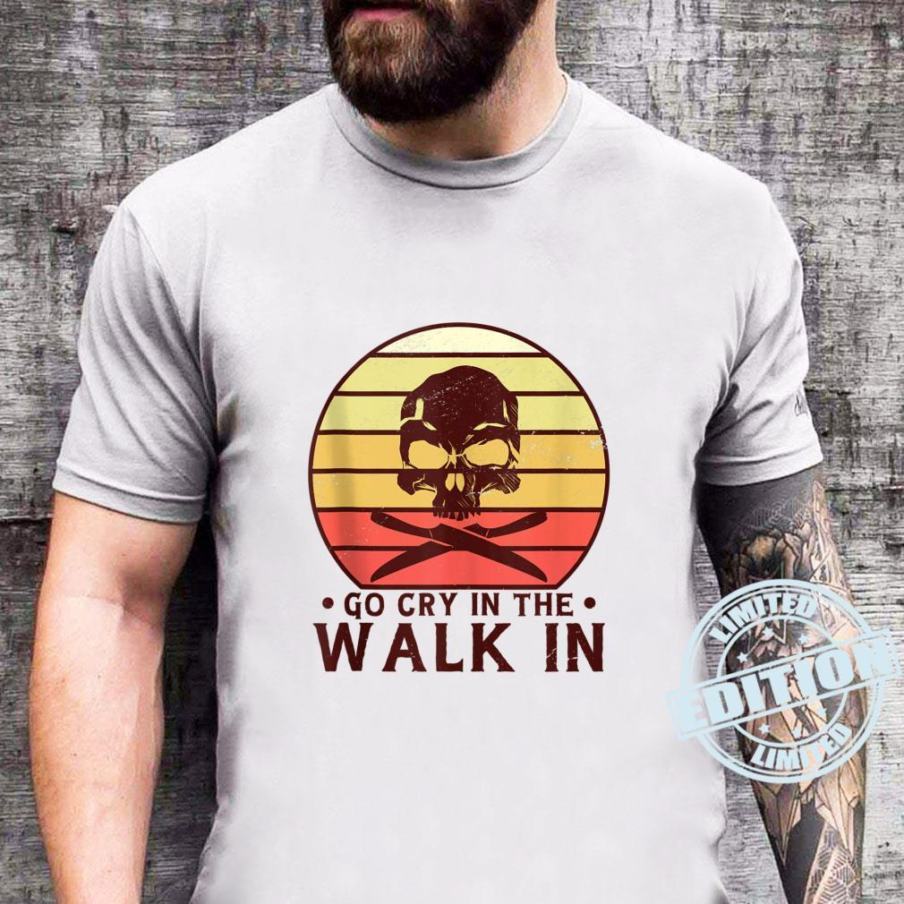 Go Cry In The Walkin Retro For Chef Cook And Cooking Shirt sweater