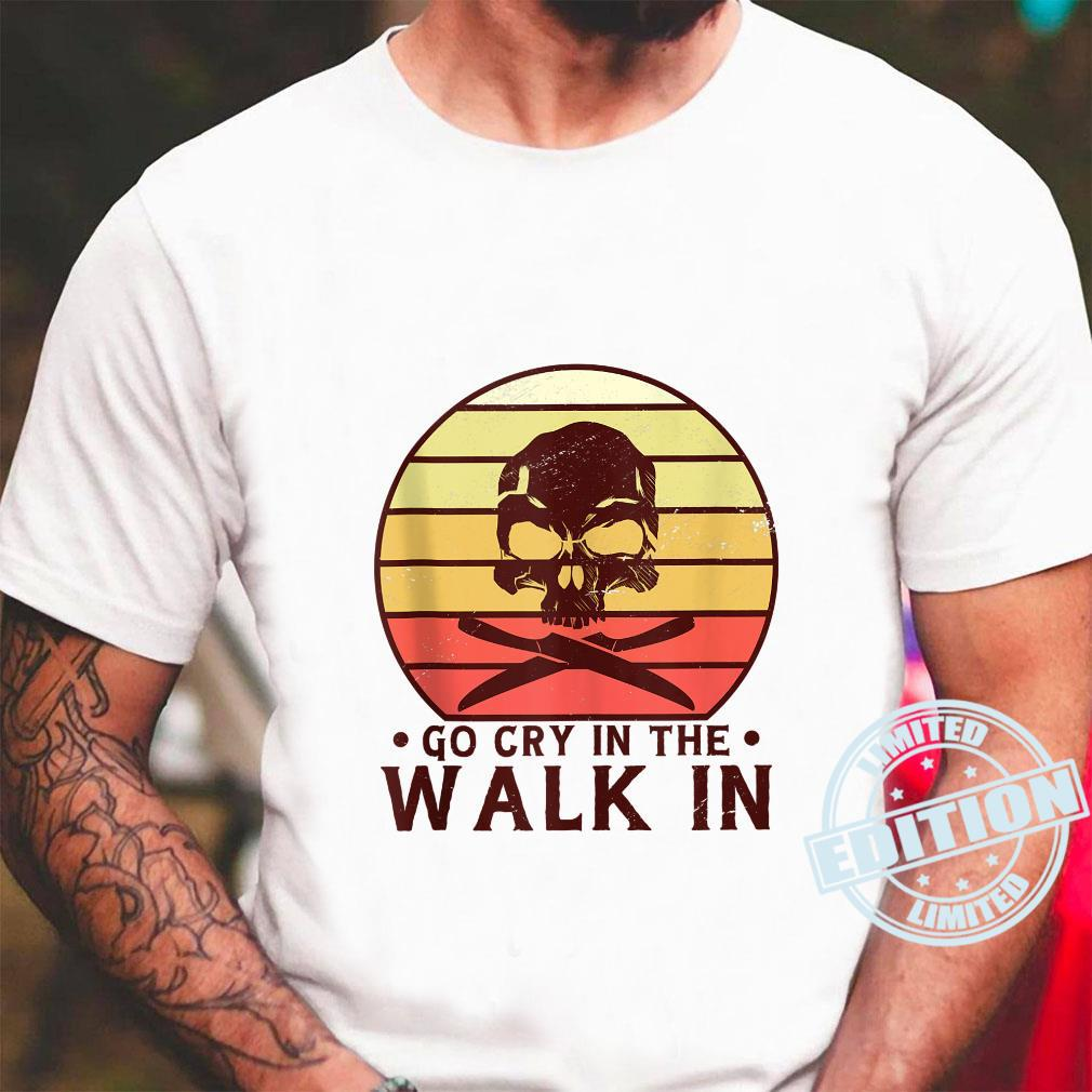 Go Cry In The Walkin Retro For Chef Cook And Cooking Shirt