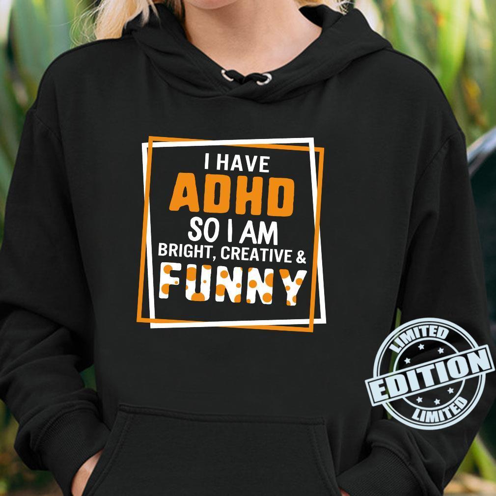 I Have ADHD So I Am Bright Creative Andtal Health Shirt hoodie