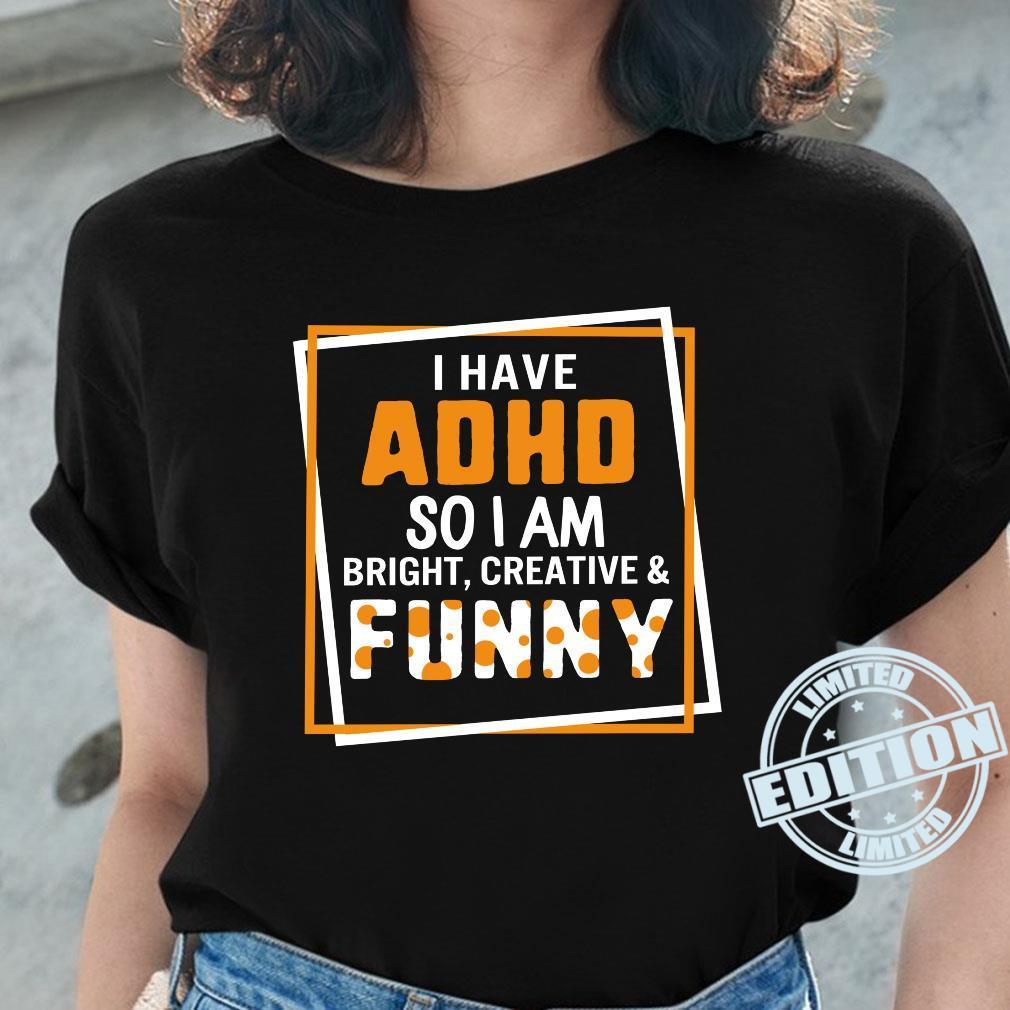 I Have ADHD So I Am Bright Creative Andtal Health Shirt ladies tee