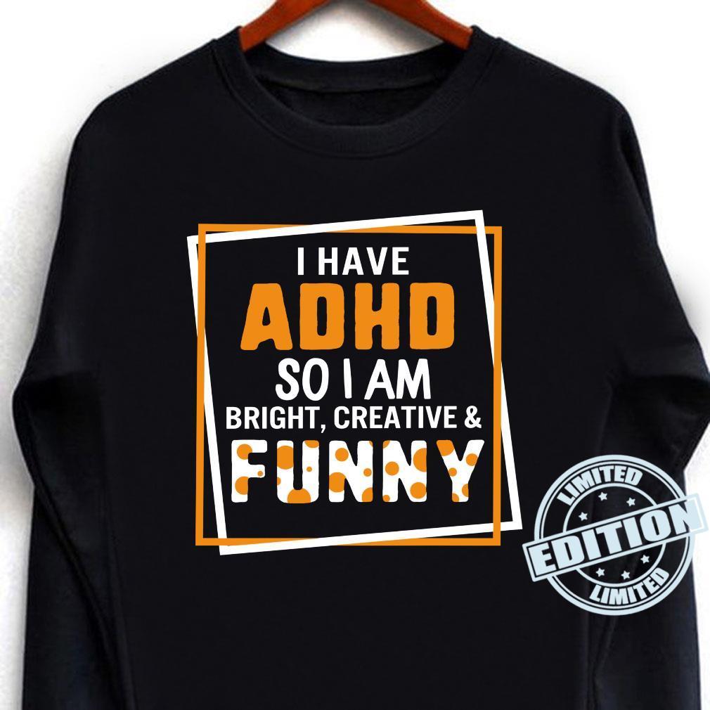 I Have ADHD So I Am Bright Creative Andtal Health Shirt long sleeved