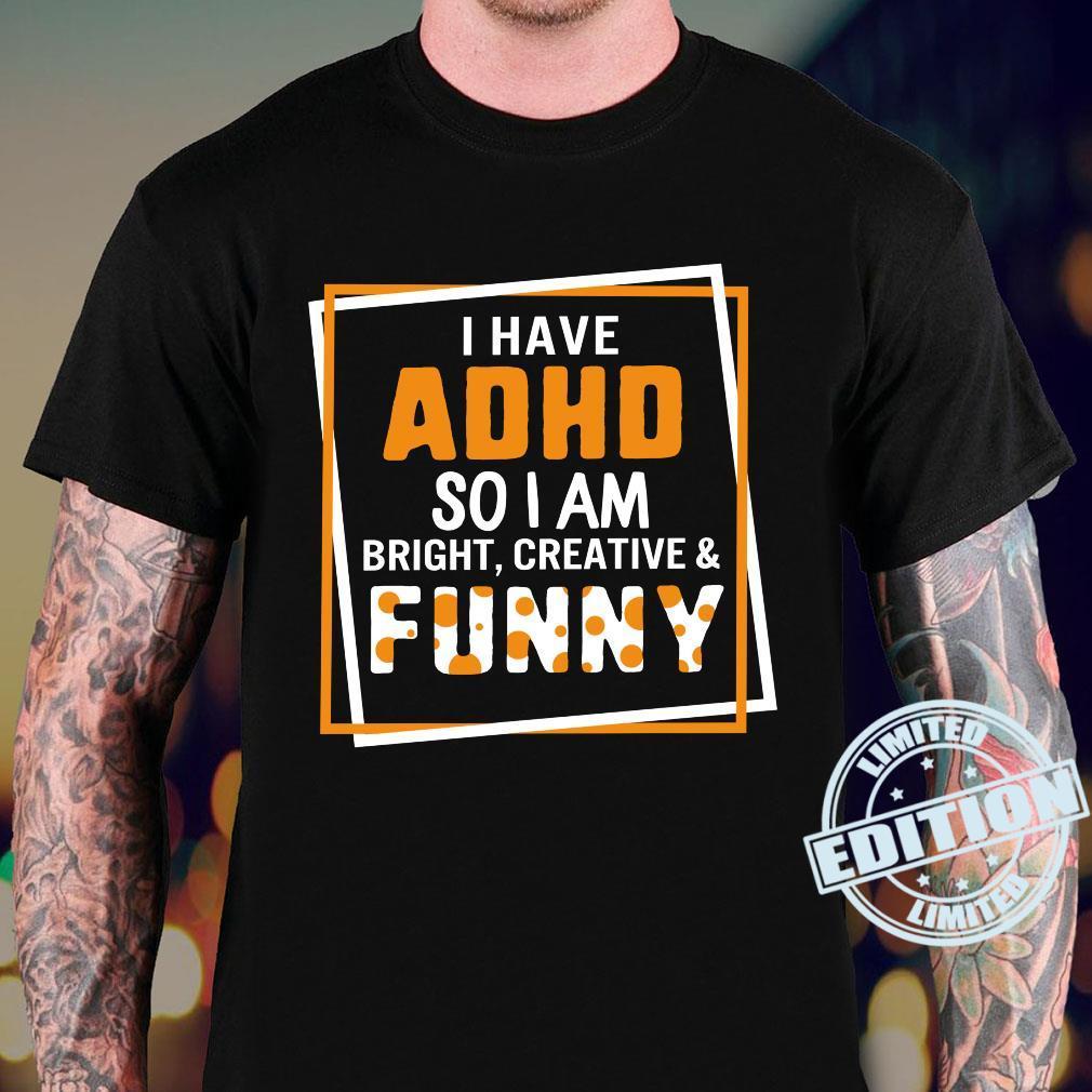 I Have ADHD So I Am Bright Creative Andtal Health Shirt sweater