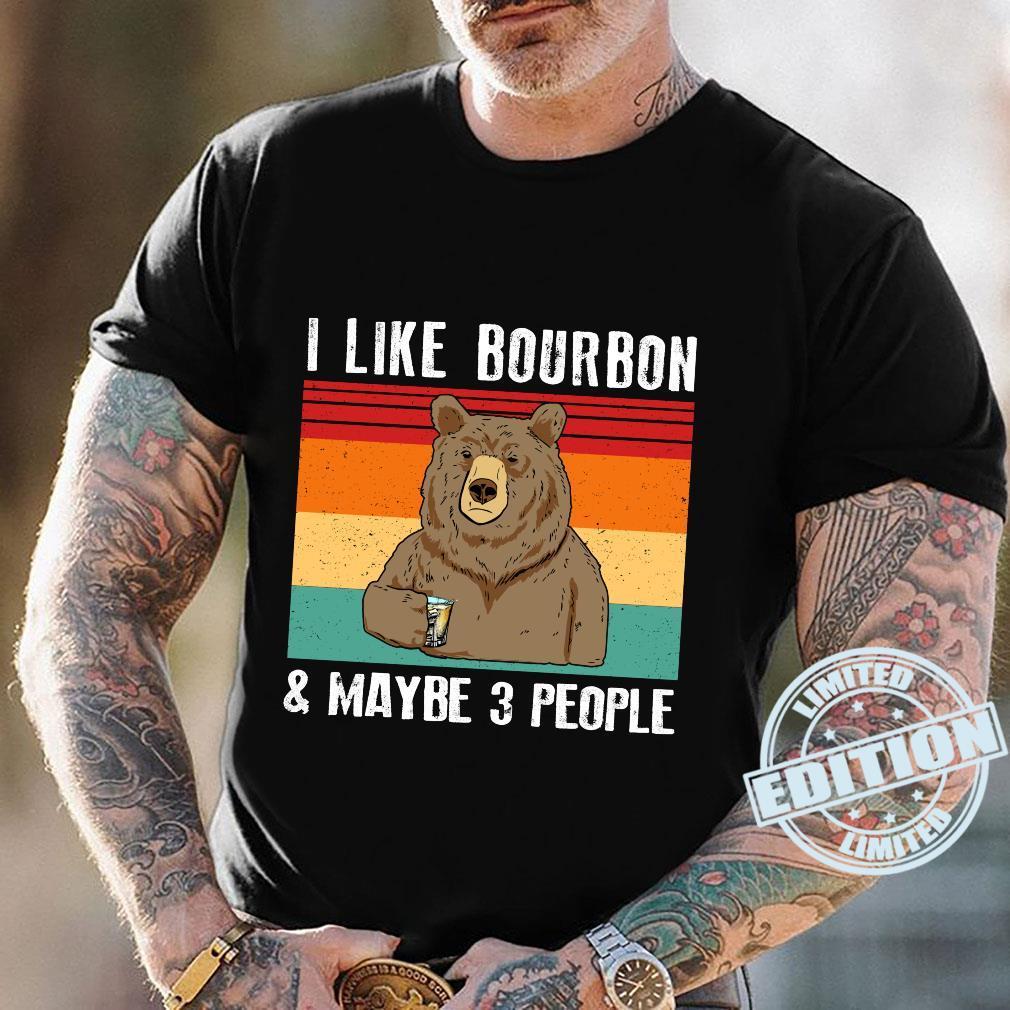 I Like Bourbon And Maybe 3 People Bear Drinking Shirt