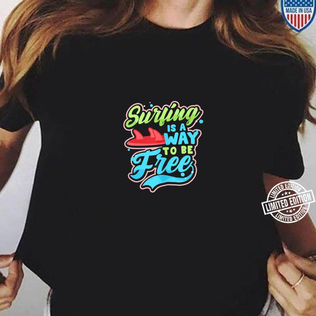 Is A Way To Be Free Design Surfer Shirt ladies tee