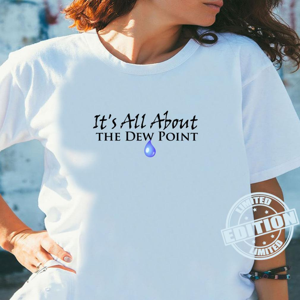 It's All About The Dew Point Shirt ladies tee