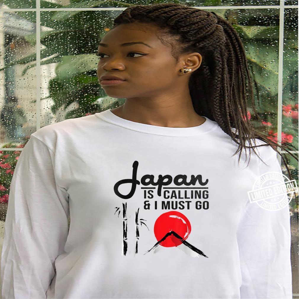 Japan Travel Shirt Japan Is Calling & I Must Go Shirt hoodie