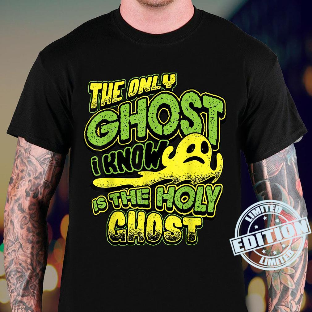 The Only Ghost I Know Is The Holy Ghost Christian Halloween Shirt sweater