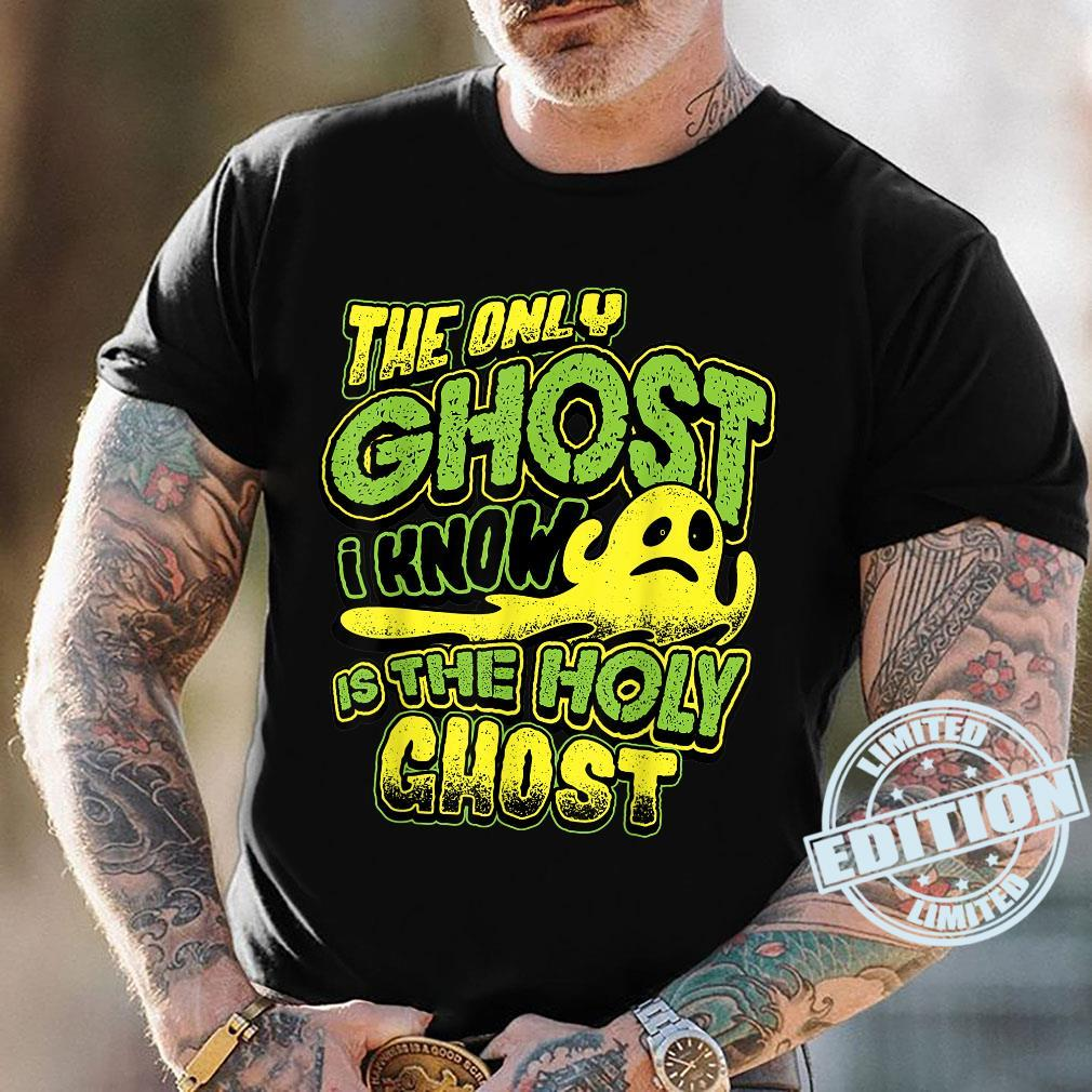 The Only Ghost I Know Is The Holy Ghost Christian Halloween Shirt