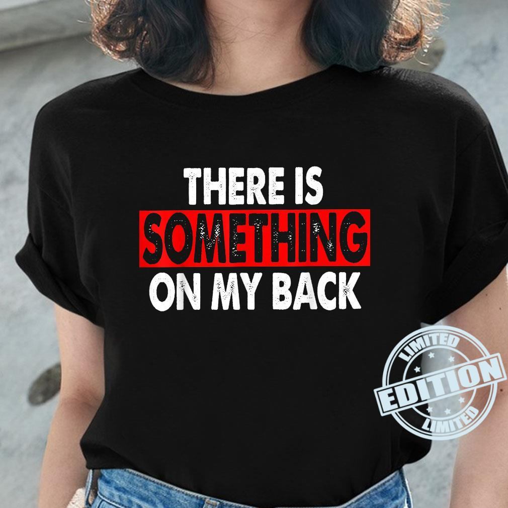 There Is Something On My Back Joke Front and Backside Shirt ladies tee
