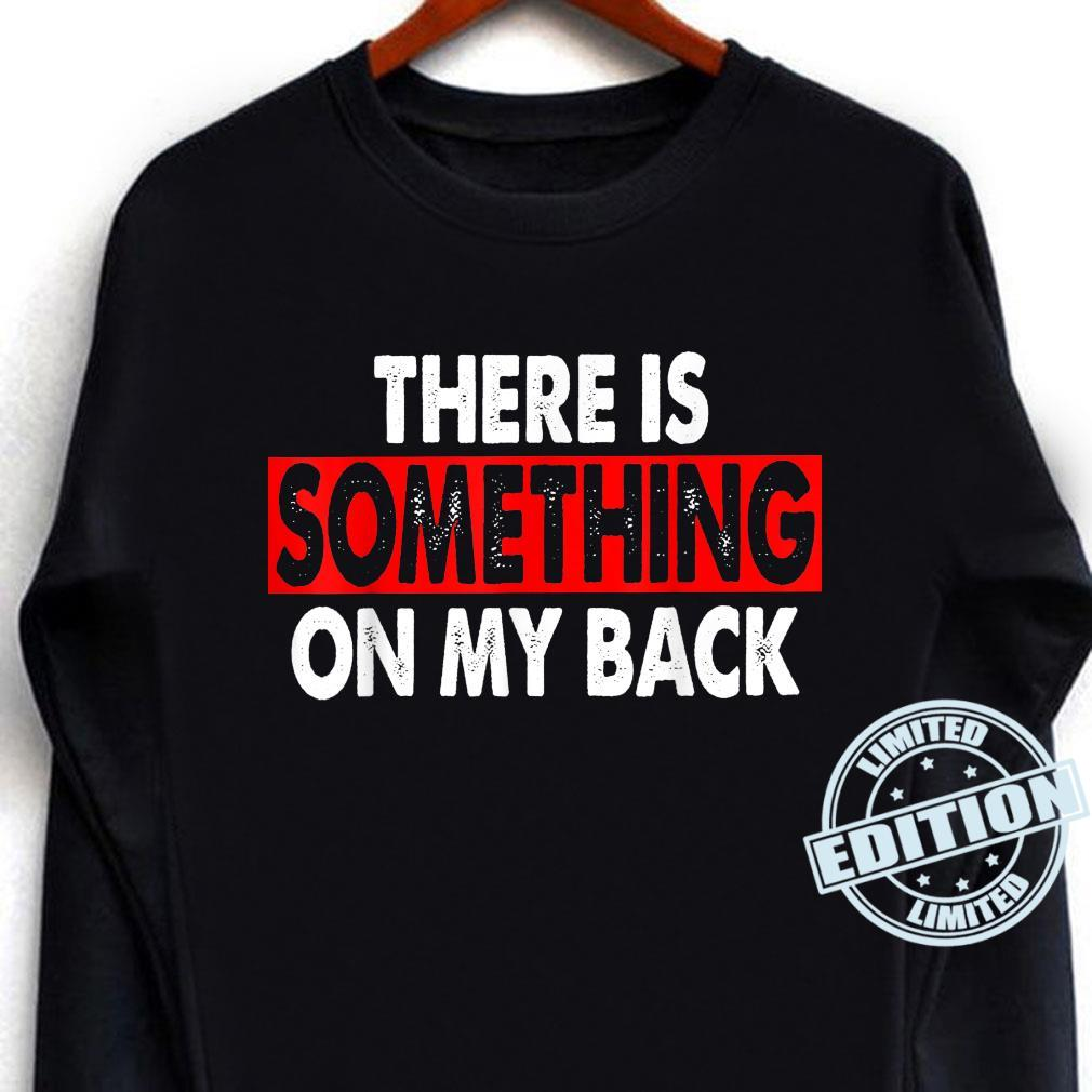 There Is Something On My Back Joke Front and Backside Shirt long sleeved